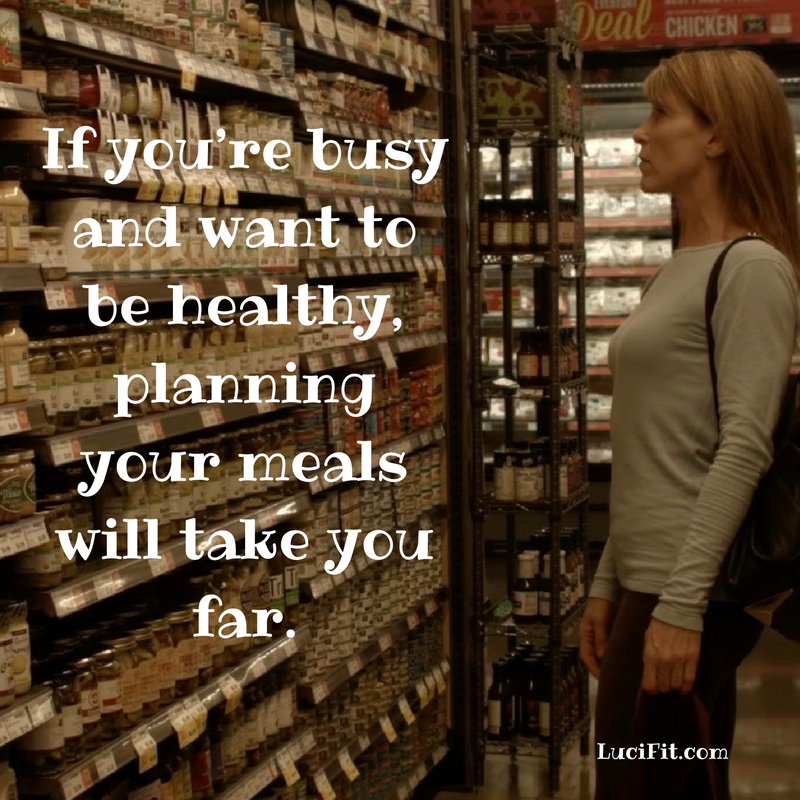 If you're busy and want to be healthy, planning your meals will take you far- LuciFit